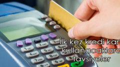 İlk kez kredi kartı kullanacaklara tavsiyeler