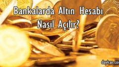 Bankalarda Altın Hesabı Nasıl Açılır?