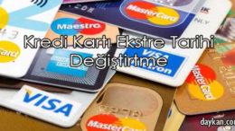 Kredi Kartı Ekstre Tarihi Değiştirtme